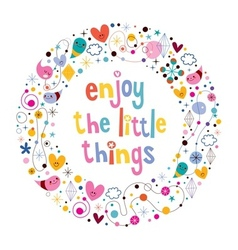 Enjoy the little things quote 2 vector