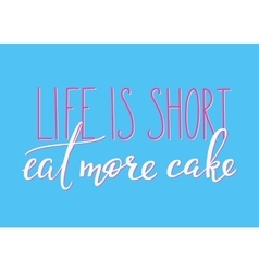 Life is short eat more cake vector