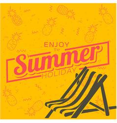 Enjoy the summer holiday chair beach pineapple ora vector