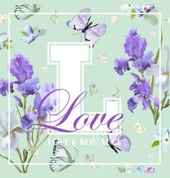 Romantic love t-shirt design with iris flowers vector