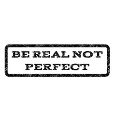 Be real not perfect watermark stamp vector