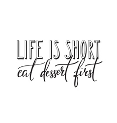 Life is short eat dessert first quote typography vector