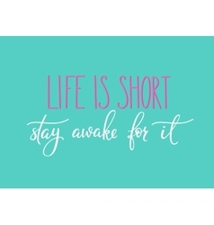 Life is short stay awake for it quote typography vector
