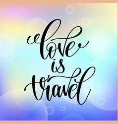 love is travel handwritten lettering positive vector image