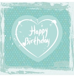 Abstract grunge frame happy birthday heart on vector
