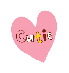Cutie heart shaped hand lettering design vector