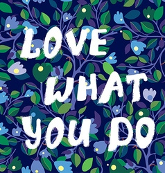 Love what you do inspiration card with floral vector