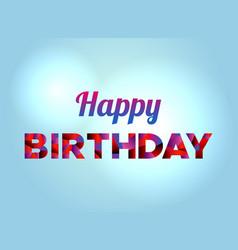 Happy birthday concept colorful word art vector