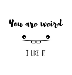 Poster You are weird I like it Trend Romantic vector image vector image