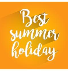 Best summer holiday lettering design vector