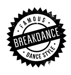 Famous dance style breakdance stamp vector