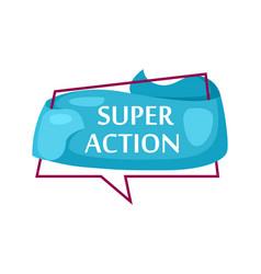 Marketing speech bubble with super action phrase vector