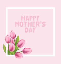 happy mothers day card with pink tulip vector image vector image