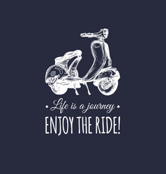 Hand sketched scooter banner with quote life is a vector