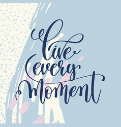 Live every moment handwritten lettering positive vector