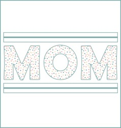 Mom in big letters vector