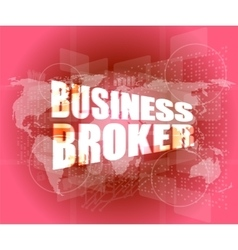 Business broker words on digital touch screen vector