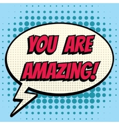 You are amazing comic book bubble text retro style vector image