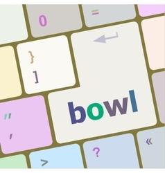 bowl word on computer pc keyboard key vector image