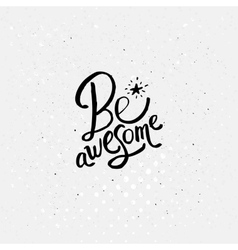 Conceptual Be Awesome Texts with Little Star vector image vector image
