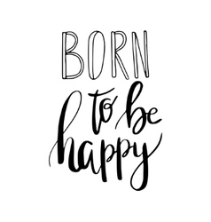 Born to be happy  inspiration quote hand vector
