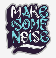 Make some noise slogan typographic lettering type vector