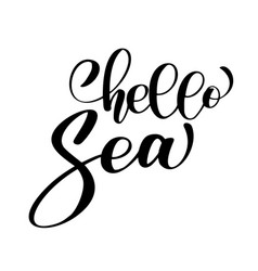 hand drawn quote - hello sea summer motivational vector image