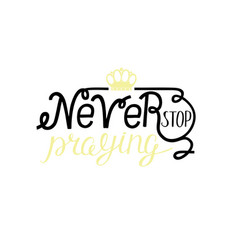 Hand lettering never stop praying with crown vector