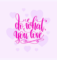 do what you love hand lettering motivation and vector image