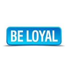Be loyal blue 3d realistic square isolated button vector