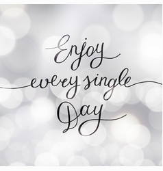 Enjoy every single day vector
