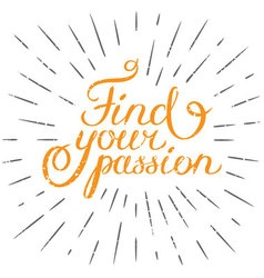 Motivation quote Find your passion Hand drawn vector image
