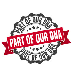 Part of our dna stamp sign seal vector
