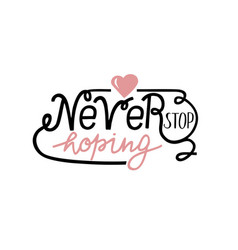 hand lettering never stop hoping with pink heart vector image vector image