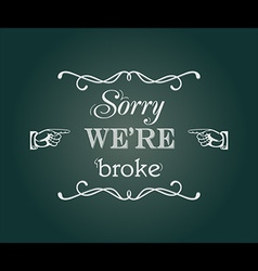 Sorry we are broke vector