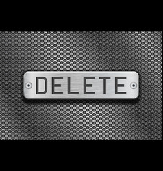 delete metal button plate on metal perforated vector image vector image