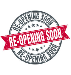 re-opening soon round grunge ribbon stamp vector image vector image