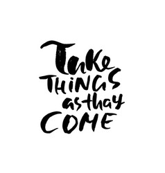 Take things as thay come hand drawn dry brush vector
