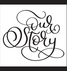 Hand drawn text our story on white vector