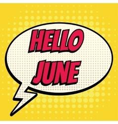 Hello june comic book bubble text retro style vector image vector image