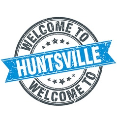 Welcome to huntsville blue round vintage stamp vector