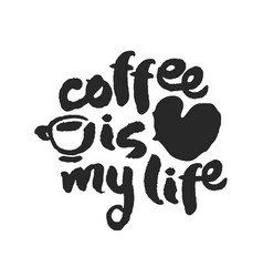 coffee is my life calligraphy lettering vector image vector image