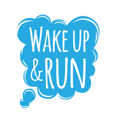 Wake up and run motivational motto credo in bubble vector