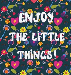 Enjoy the little things funny floral card vector