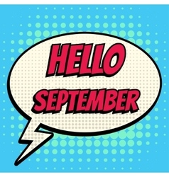 Hello september comic book bubble text retro style vector image