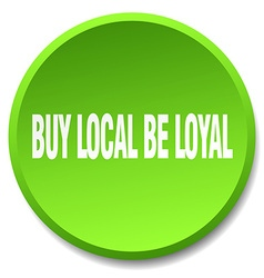 Buy local be loyal green round flat isolated push vector