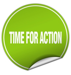 Time for action round green sticker isolated on vector