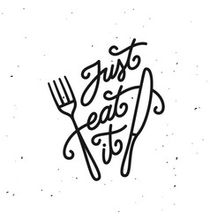 just eat it kitchen quote typography print vector image vector image