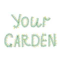 Your garden floral text vector