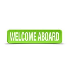 Welcome aboard green 3d realistic square isolated vector